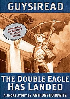 Guys Read: The Double Eagle Has Landed, Anthony Horowitz