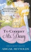 To Conquer Mr. Darcy, Abigail Reynolds
