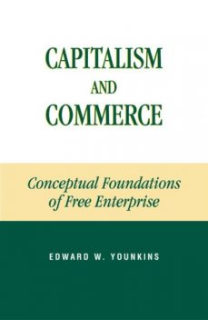 Capitalism and Commerce, Edward W.Younkins