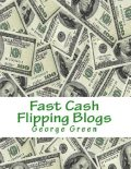 Fast Cash Flipping Blogs, George Green