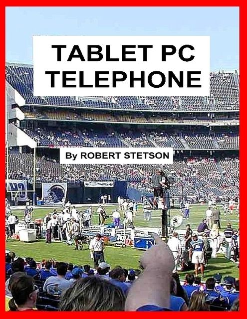 Tablet PC Telephone, Robert Stetson