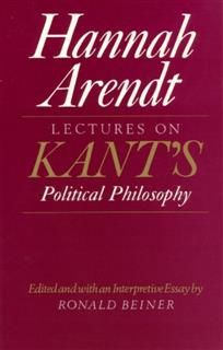 Lectures on Kant's Political Philosophy, Hannah Arendt