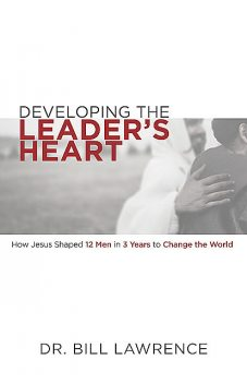 Developing the Leader's Heart, Bill Lawrence
