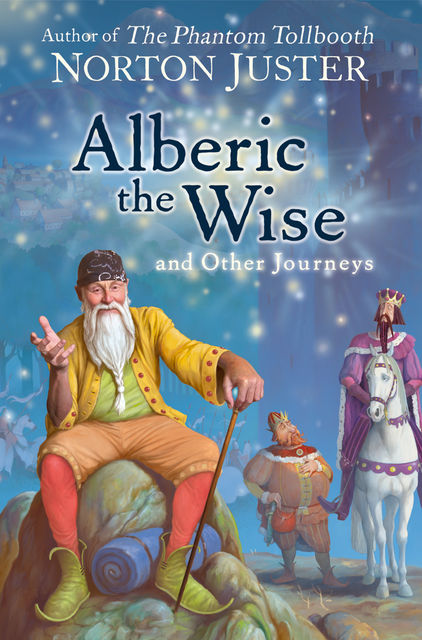 Alberic the Wise and Other Journeys, Norton Juster
