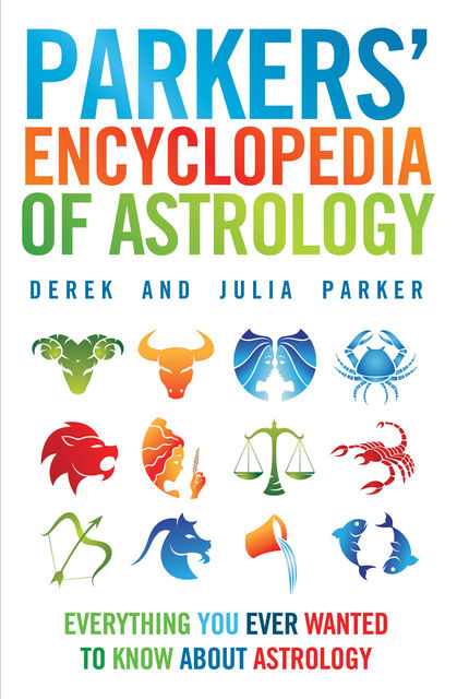 Parkers' Encyclopedia of Astrology: Everything You Ever Wanted To Know About Astrology, Derek Parker, Julia Parker