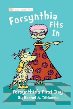 Forsynthia Fits in: Forsynthia's First Day, Rachel A.DiNunzio