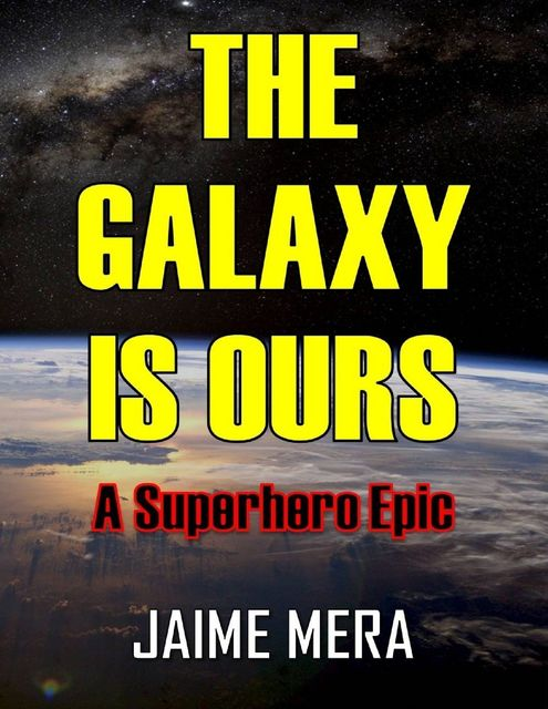 The Galaxy Is Ours: A Superhero Epic, Jaime Mera