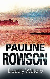 Deadly Waters, Pauline Rowson