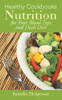 Healthy Cookbooks: Nutrition for Your Blood Type and DASH Diet, Elly Bruning, Janelle Helgeson