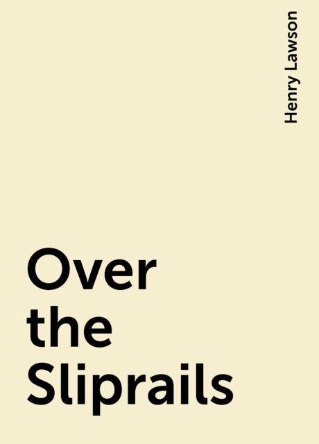 Over the Sliprails, Henry Lawson