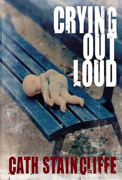 Crying Out Loud, Cath Staincliffe