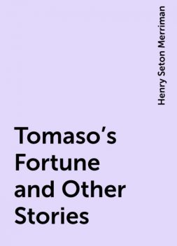 Tomaso's Fortune and Other Stories, Henry Seton Merriman