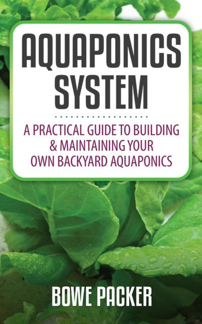 Aquaponics System, Bowe Packer