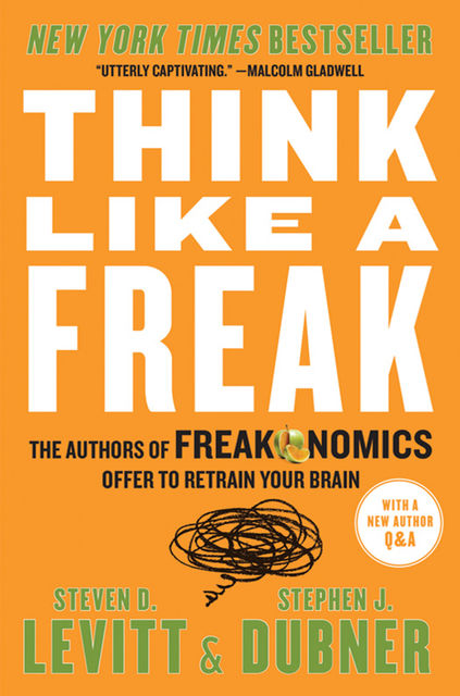 Think Like a Freak, Stephen J.Dubner, Steven D.Levitt