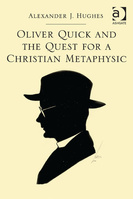 Oliver Quick and the Quest for a Christian Metaphysic, The Ven Alex Hughes