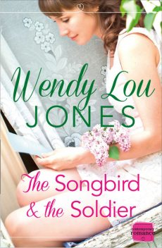 The Songbird and the Soldier: HarperImpulse Contemporary Romance, Wendy Lou Jones