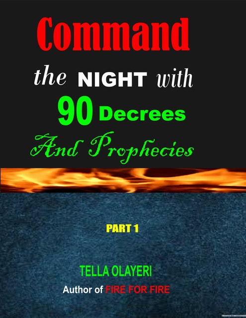 Command the Night with 90 Decrees and Prophecies, Tella Olayeri
