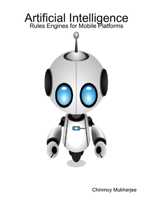 Artificial Intelligence: Rules Engines for Mobile Platforms, Chinmoy Mukherjee