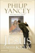 The Jesus I Never Knew Study Guide, Philip Yancey