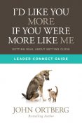I'd Like You More if You Were More like Me Leader Connect Guide, John Ortberg