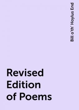 Revised Edition of Poems, Bill o'th' Hoylus End