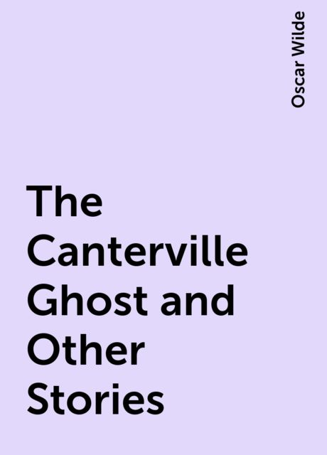 The Canterville Ghost and Other Stories, Oscar Wilde