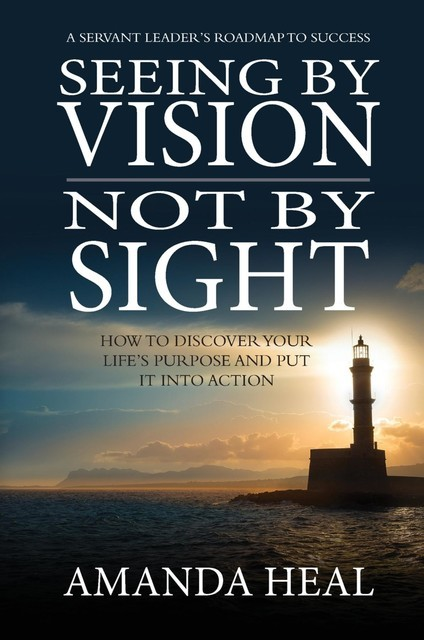 Seeing By Vision Not By Sight, Amanda Heal