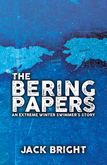 The Bering Papers: An Extreme Winter Swimmer's Story, Jack Bright
