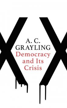 Democracy and Its Crisis, A.C.Grayling