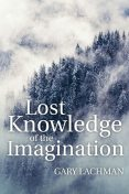 Lost Knowledge of the Imagination, Gary Lachman