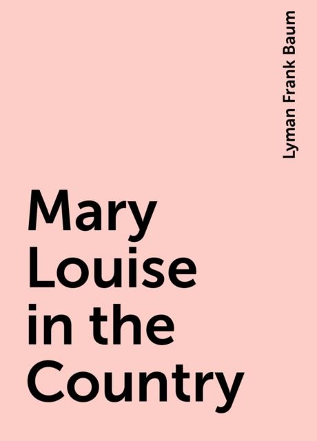 Mary Louise in the Country, Lyman Frank Baum