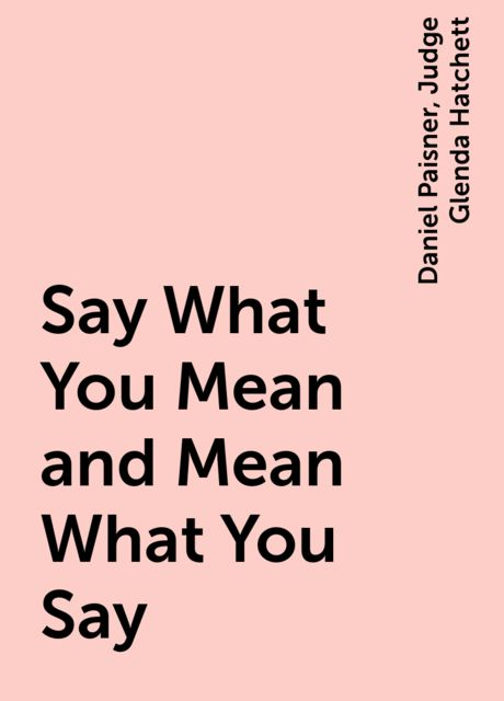 Say What You Mean and Mean What You Say, Daniel Paisner, Judge Glenda Hatchett