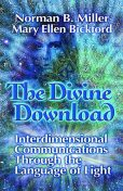The Divine Download: Interdimensional Communications Though the Language of Light, Mary Ellen Bickford, Norman Miller