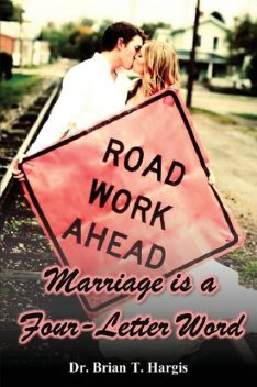 Marriage is a Four-Letter Word, Brian T Hargis