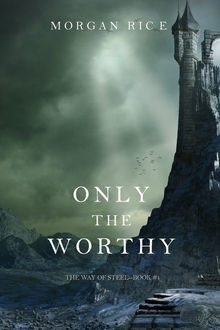 ONLY THE WORTHY (THE WAY OF STEEL--BOOK 1), Morgan Rice