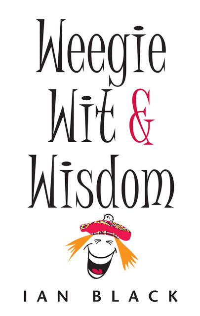 The Wee Book of Weegie Wit and Wisdom, Ian Black