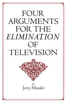 Four Arguments for the Elimination of Television, Jerry Mander