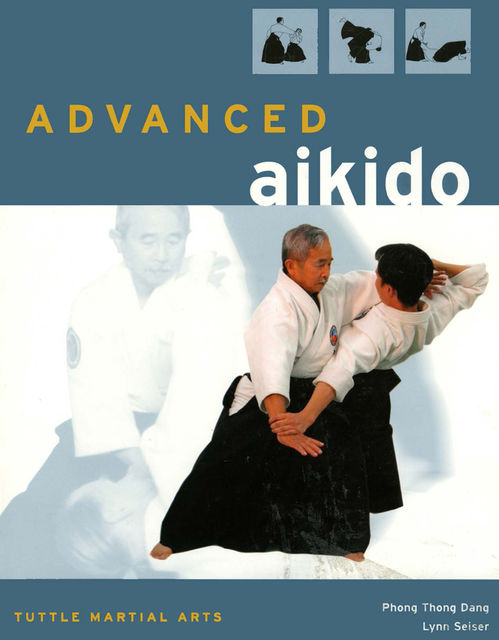Advanced Aikido, Lynn Seiser, Phong Thong Dang