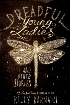 Dreadful Young Ladies and Other Stories, Kelly Barnhill