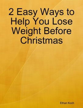2 Easy Ways to Help You Lose Weight Before Christmas, Ethan Koch