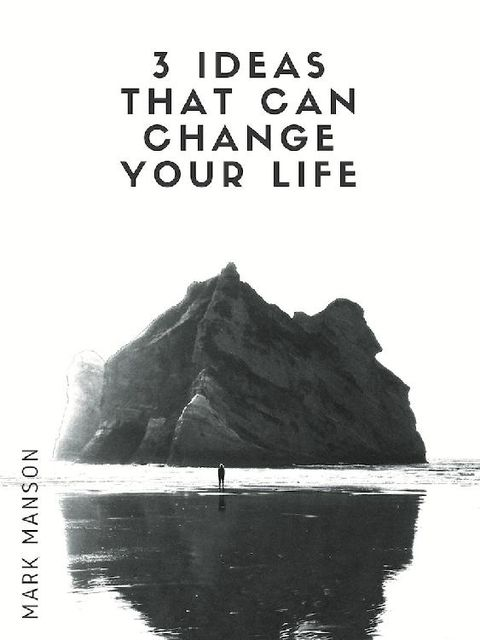 3 Ideas That Can Change Your Life, Mark Manson