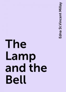 The Lamp and the Bell, Edna St.Vincent Millay