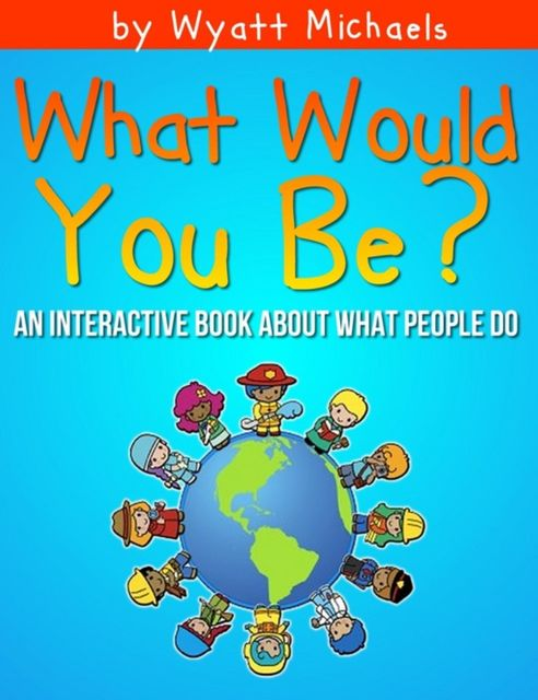 What Would You Be?, Wyatt Michaels