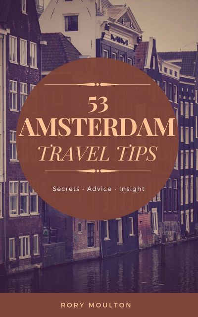 53 Amsterdam Travel Tips, Rory Moulton