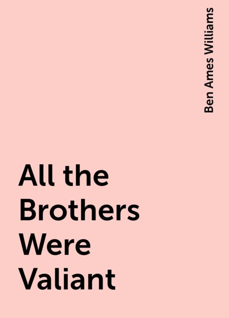 All the Brothers Were Valiant, Ben Ames Williams