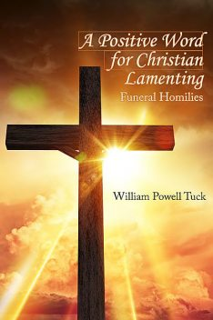 A Positive Word for Christian Lamenting, William Powell Tuck