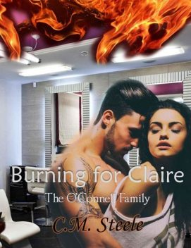 Burning For Claire (The O'Connell Family Book 2), C.M., Steele
