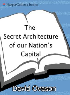 The Secret Architecture Of Our Nation's Capital, David Ovason