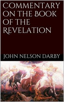 Commentary on the Book of the Revelation, John Nelson Darby