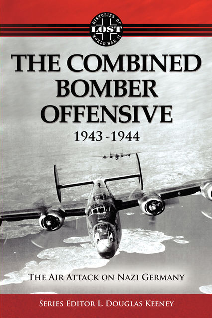The Combined Bomber Offensive 1943 – 1944: The Air Attack on Nazi Germany, FastPencil Premiere